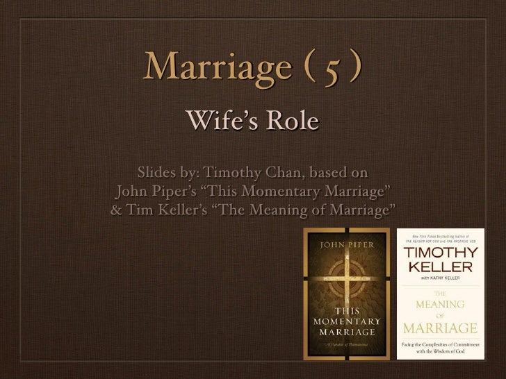 """Marriage ( 5 )          Wife's Role    Slides by: Timothy Chan, based on John Piper's """"This Momentary Marriage""""& Tim Kelle..."""