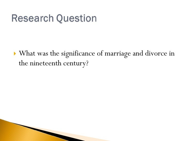 <ul><li>What was the significance of marriage and divorce in the nineteenth century?  </li></ul>