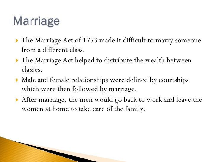 <ul><li>The Marriage Act of 1753 made it difficult to marry someone from a different class.  </li></ul><ul><li>The Marriag...