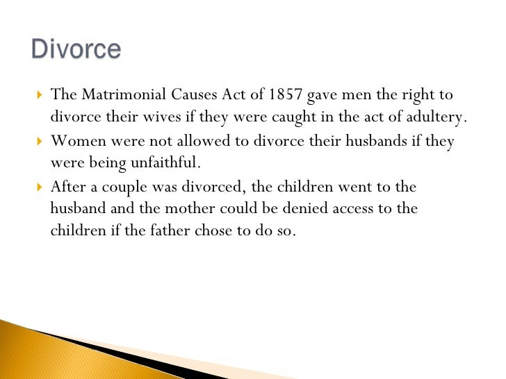 <ul><li>The Matrimonial Causes Act of 1857 gave men the right to divorce their wives if they were caught in the act of adu...