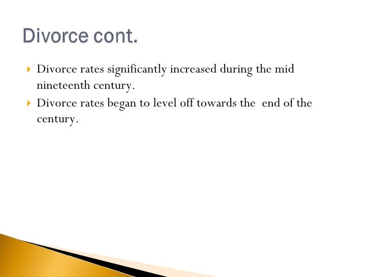 <ul><li>Divorce rates significantly increased during the mid nineteenth century.  </li></ul><ul><li>Divorce rates began to...