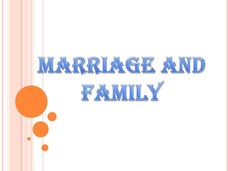 MARRIAGE AND FAMILY<br />