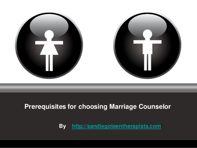 Prerequisites for choosing Marriage Counselor By http://sandiegoteentherapists.com/