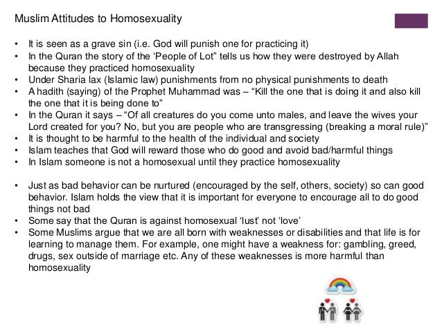 islamic attitudes on homosexuality In view of the generally negative attitudes towards homosexuality in muslim communities and the silence that can surround discussions of sexuality, most of my muslim gay interviewees have .