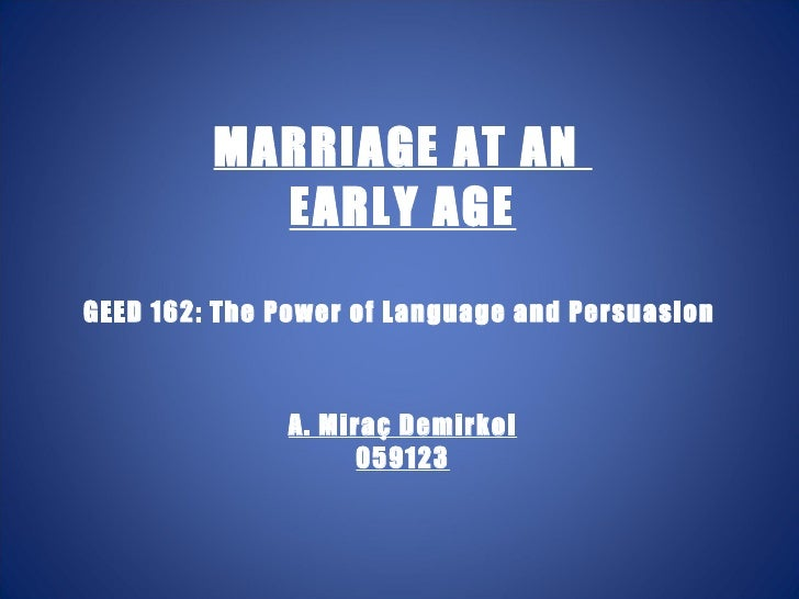 marrying at a young age essay Responsibility: responsibility has to be shouldered at a very young age one has to take on household responsibilities, child rearing responsibility etc marrying early may seem very romantic and convenient, but it has its problems couples need to get to know each other better and this takes time.