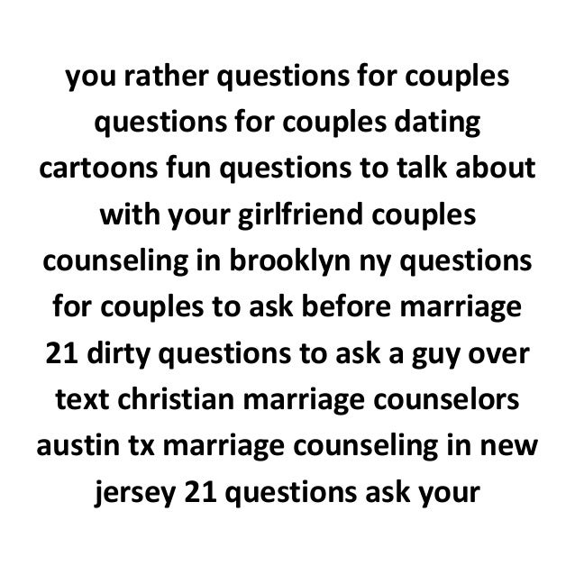 Dirty questions to ask ur girlfriend