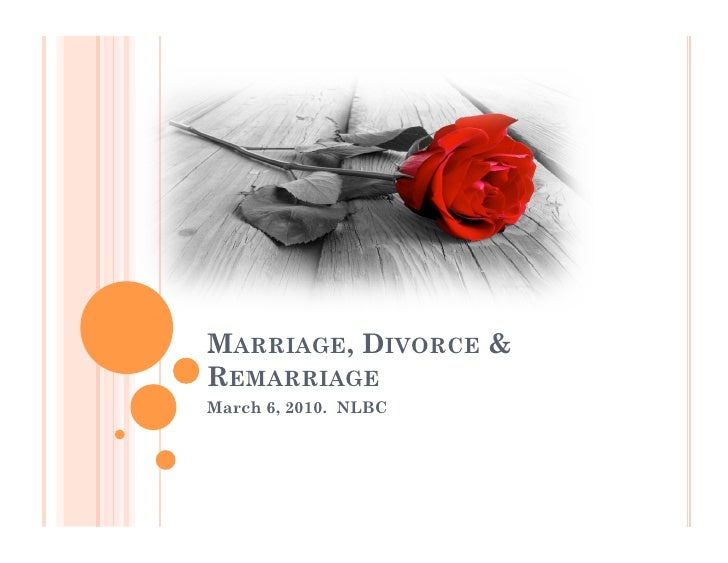 MARRIAGE, DIVORCE & REMARRIAGE March 6, 2010. NLBC
