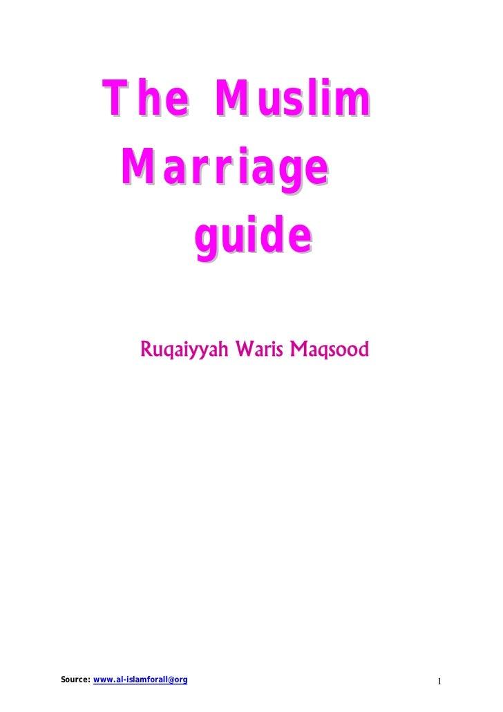 The Muslim          Marriage            guide                  Ruqaiyyah Waris MaqsoodSource: www.al-islamforall@org      ...