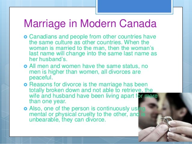 Marriage in Modern Canada   Canadians and people from other countries have    the same culture as other countries. When t...