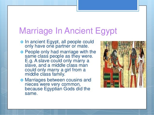 Marriage In Ancient Egypt   In ancient Egypt, all people could    only have one partner or mate.   People only had marri...