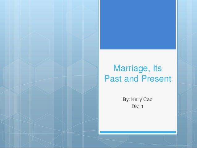 Marriage, ItsPast and PresentBy: Kelly CaoDiv. 1