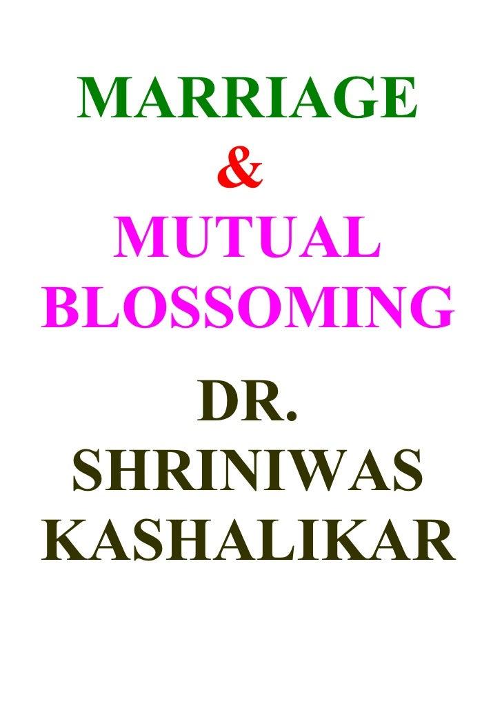 MARRIAGE     &   MUTUAL BLOSSOMING     DR.  SHRINIWAS KASHALIKAR