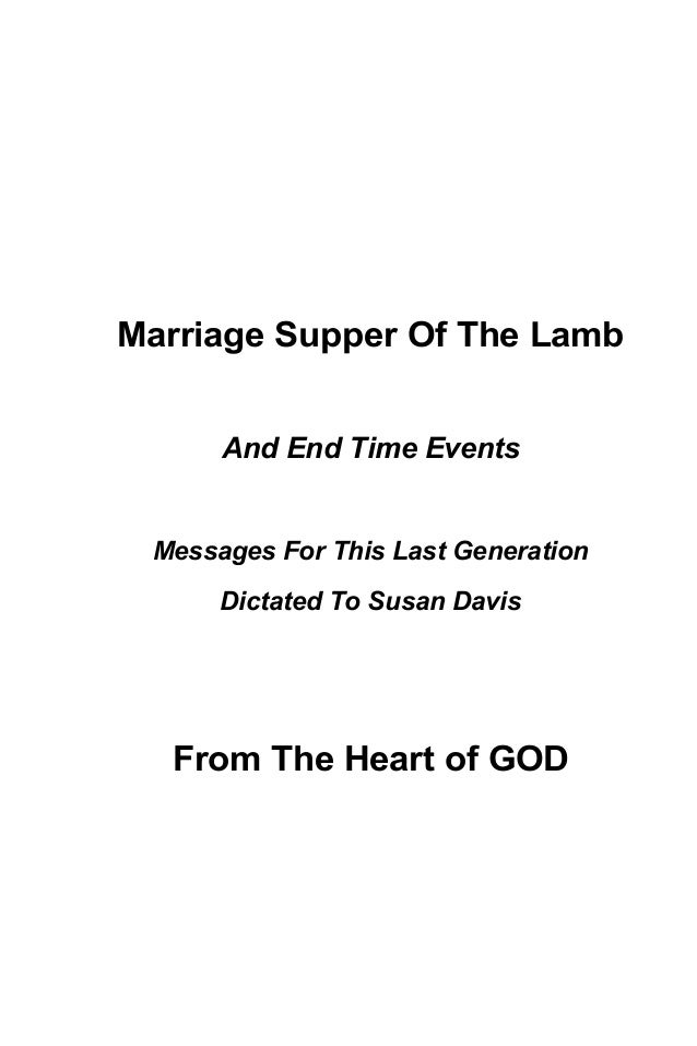 Marriage Supper Of The Lamb And End Time Events Messages For This Last Generation Dictated To Susan Davis From The Heart o...