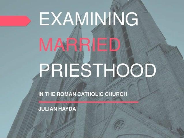EXAMININGMARRIEDPRIESTHOODIN THE ROMAN CATHOLIC CHURCHJULIAN HAYDA