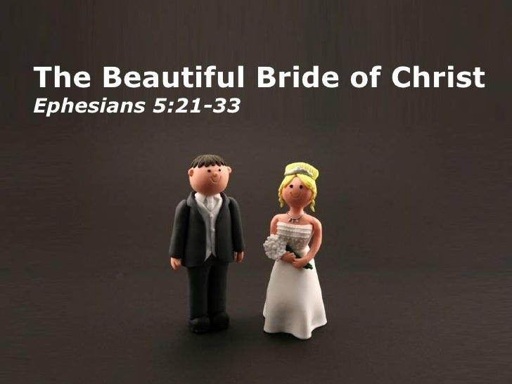The Beautiful Bride of Christ Ephesians 5:21-33