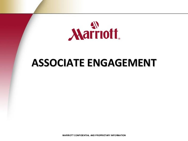 ASSOCIATE ENGAGEMENT    MARRIOTT CONFIDENTIAL AND PROPRIETARY INFORMATION