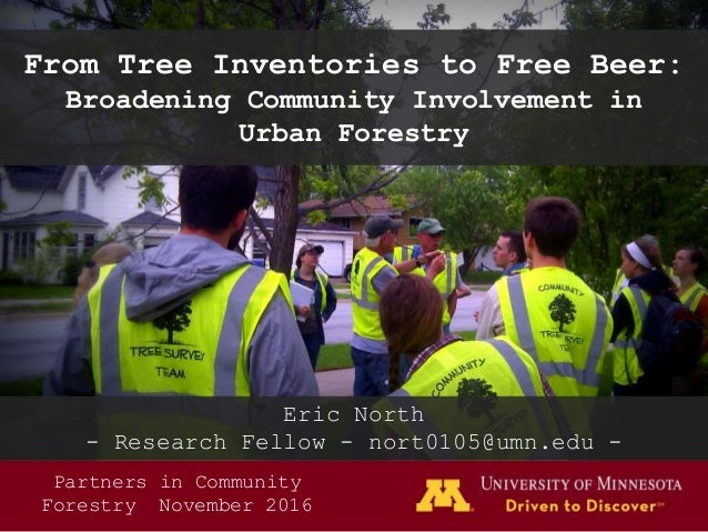 From Tree Inventories to Free Beer: Broadening Community Involvement in Urban Forestry Eric North - Research Fellow - nort...