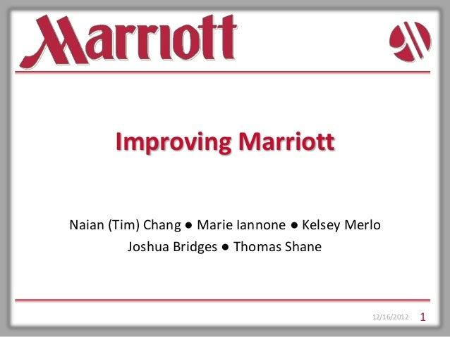 Improving MarriottNaian (Tim) Chang ● Marie Iannone ● Kelsey Merlo         Joshua Bridges ● Thomas Shane                  ...