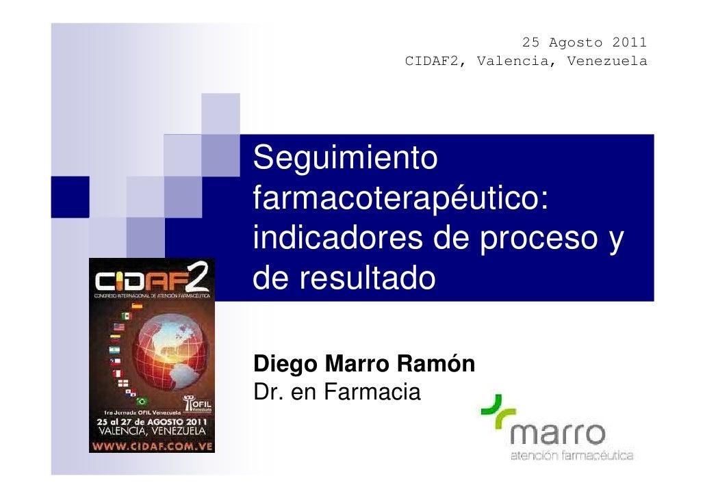25 Agosto 2011           CIDAF2, Valencia, VenezuelaSeguimientofarmacoterapéutico:indicadores de proceso yde resultadoDieg...