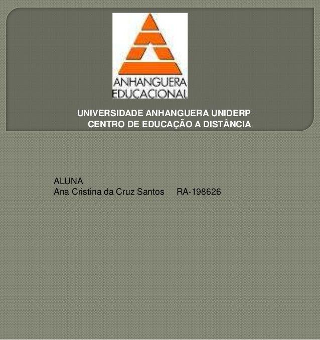 UNIVERSIDADE ANHANGUERA UNIDERPCENTRO DE EDUCAÇÃO A DISTÂNCIAALUNAAna Cristina da Cruz Santos RA-198626