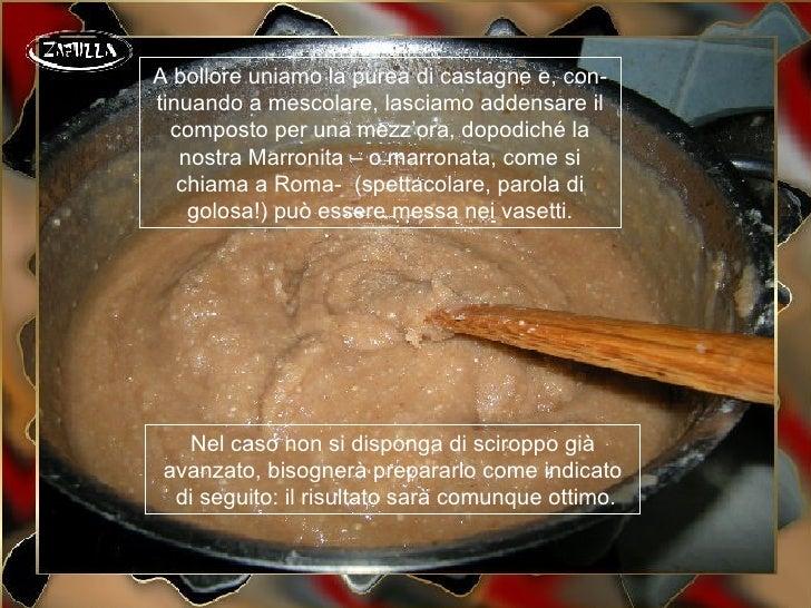A bollore uniamo la purea di castagne e, con-tinuando a mescolare, lasciamo addensare il  composto per una mezz'ora, dopod...