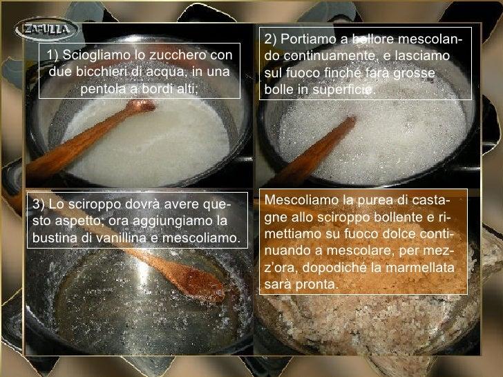 2) Portiamo a bollore mescolan-  1) Sciogliamo lo zucchero con      do continuamente, e lasciamo  due bicchieri di acqua, ...