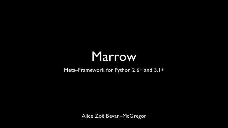 MarrowMeta–Framework for Python 2.6+ and 3.1+      Alice Zoë Bevan–McGregor