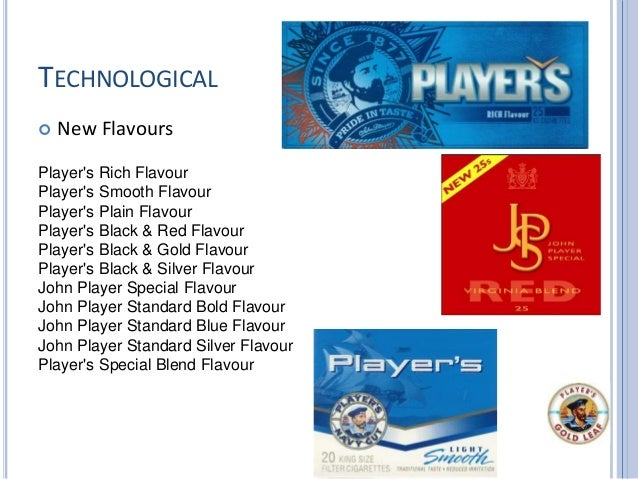 TECHNOLOGICAL  New Flavours Player's Rich Flavour Player's Smooth Flavour Player's Plain Flavour Player's Black & Red Fla...