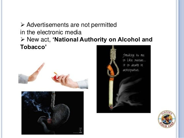  Advertisements are not permitted in the electronic media  New act, 'National Authority on Alcohol and Tobacco'