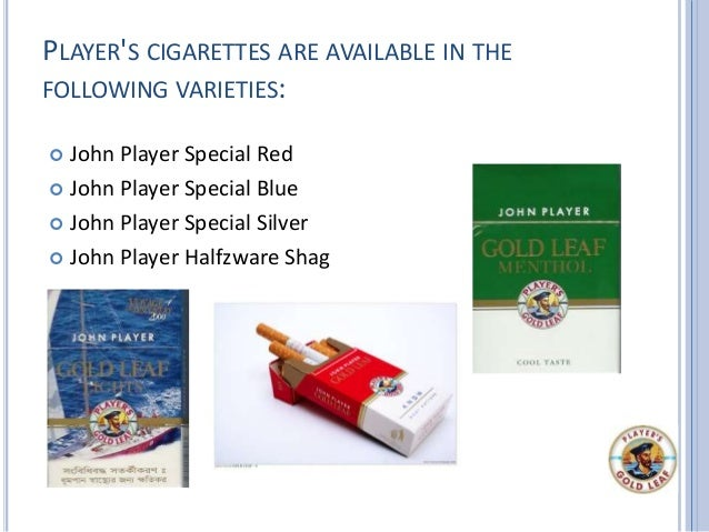 PLAYER'S CIGARETTES ARE AVAILABLE IN THE FOLLOWING VARIETIES:  John Player Special Red  John Player Special Blue  John ...