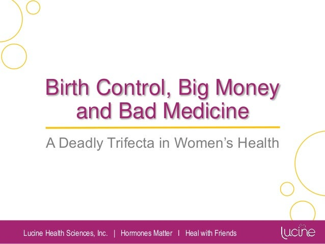Lucine Health Sciences, Inc. | Hormones Matter I Heal with Friends Birth Control, Big Money and Bad Medicine A Deadly Trif...