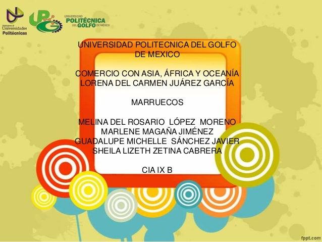 UNIVERSIDAD POLITECNICA DEL GOLFO DE MEXICO COMERCIO CON ASIA, ÁFRICA Y OCEANÍA LORENA DEL CARMEN JUÁREZ GARCÍA  MARRUECOS...