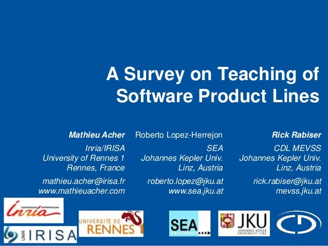 A Survey on Teaching of Software Product Lines Mathieu Acher  Roberto Lopez-Herrejon  Rick Rabiser  Inria/IRISA University...