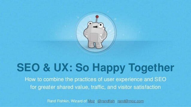 Rand Fishkin, Wizard of Moz | @randfish | rand@moz.com SEO & UX: So Happy Together How to combine the practices of user ex...
