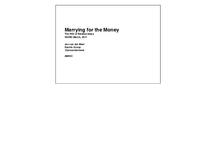 Marrying for the MoneyThe ROI of RelationshipsSXSWi March, 2011Jen van der MeerDachis Group@jenvandermeer#MROI