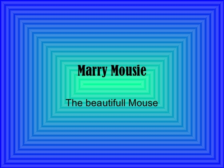 Marry Mousie The beautifull Mouse