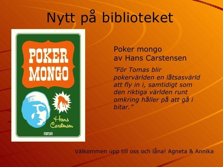 """Nytt   på   biblioteket Välkommen upp till oss och låna! Agneta & Annika Poker mongo av Hans Carstensen """" För Tomas blir p..."""