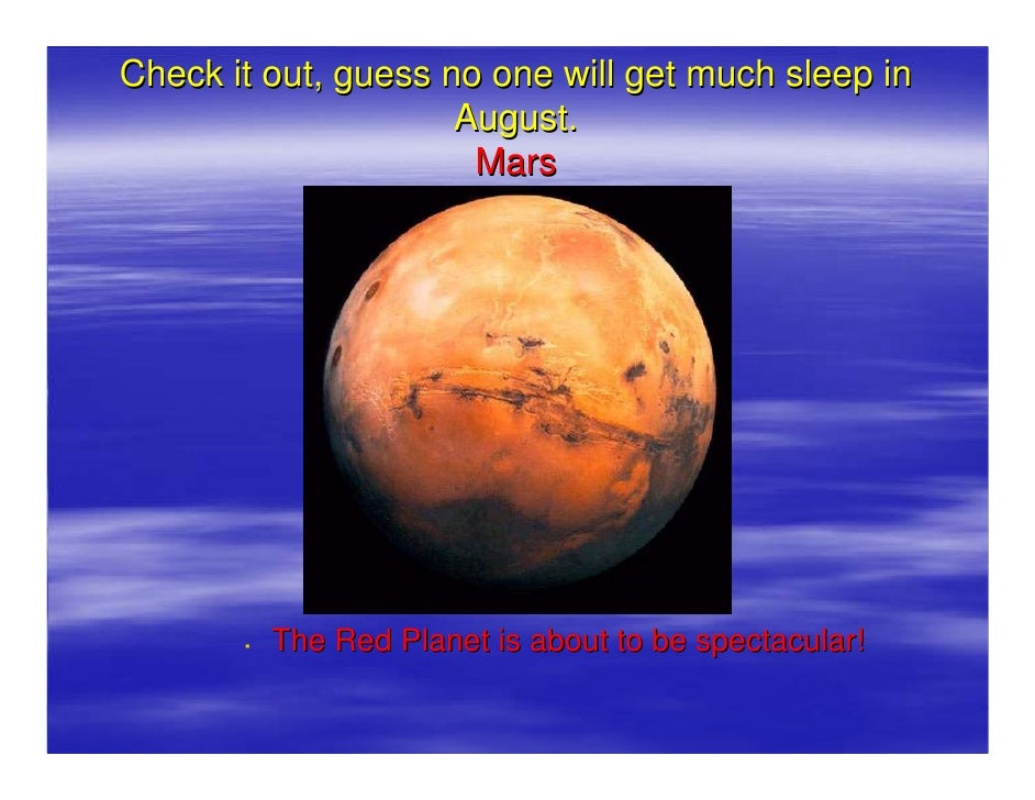 Check it out, guess no one will get much sleep in                      August.                       Mars              The...