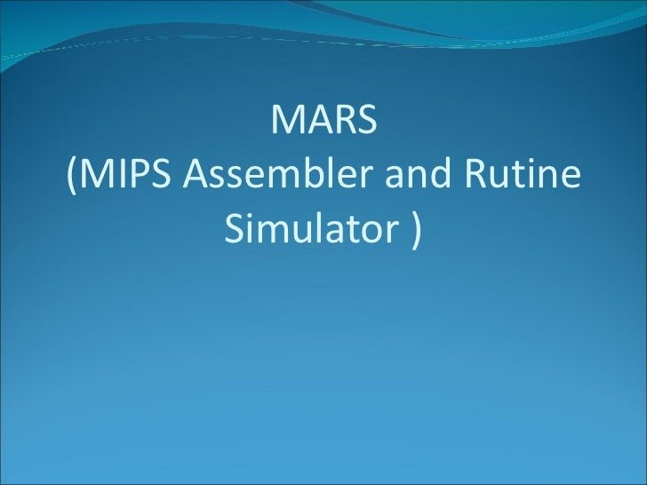 MARS (MIPS Assembler and Rutine Simulator )