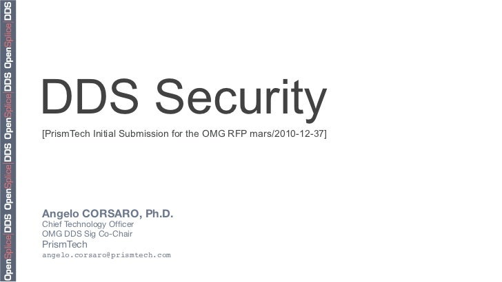 DDS Security[PrismTech Initial Submission for the OMG RFP mars/2010-12-37]Angelo CORSARO, Ph.D.Chief Technology OfficerOMG ...