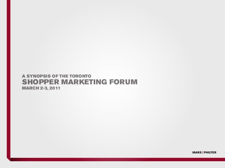 A SYNOPSIS OF THE TORONTOSHOPPER MARKETING FORUMMARCH 2-3, 2011