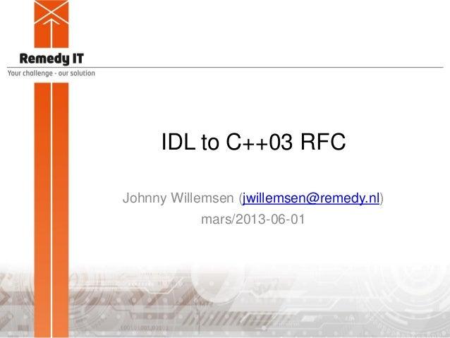 IDL to C++03 RFC Johnny Willemsen (jwillemsen@remedy.nl) mars/2013-06-01