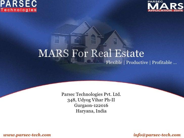 MARS For Real Estate Parsec Technologies Pvt. Ltd. 348, Udyog Vihar Ph-II Gurgaon-122016 Haryana, India www.parsec-tech.co...