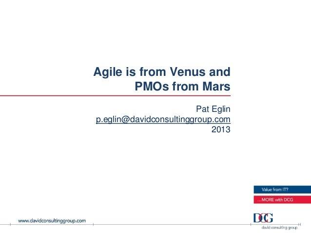 Agile is from Venus and        PMOs from Mars                         Pat Eglinp.eglin@davidconsultinggroup.com           ...