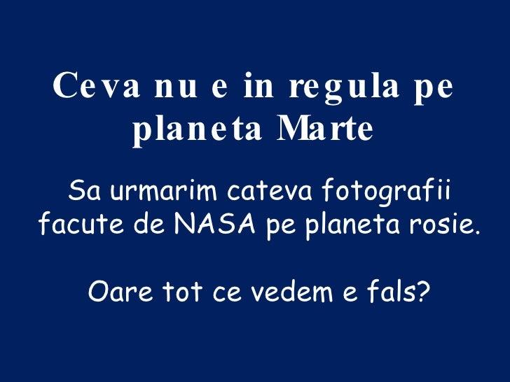 Ceva nu e in regula pe planeta Marte Sa urmarim cateva fotografii facute de NASA pe planeta rosie. Oare tot ce vedem e fals?