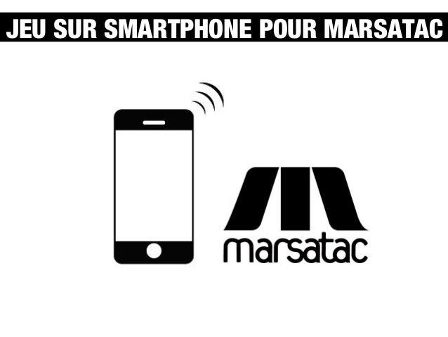 Plan de communication JEU SUR SMARTPHONE POUR MARSATAC @