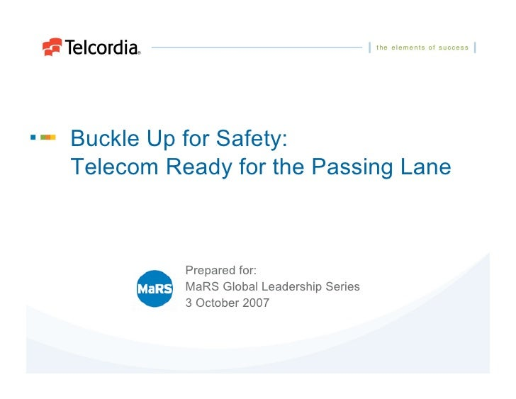Buckle Up for Safety: Telecom Ready for the Passing Lane              Prepared for:           MaRS Global Leadership Serie...