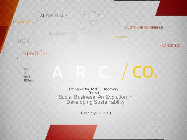Prepared for: MaRS Discovery                DistrictSocial Business: An Evolution in   Developing Sustainability          ...