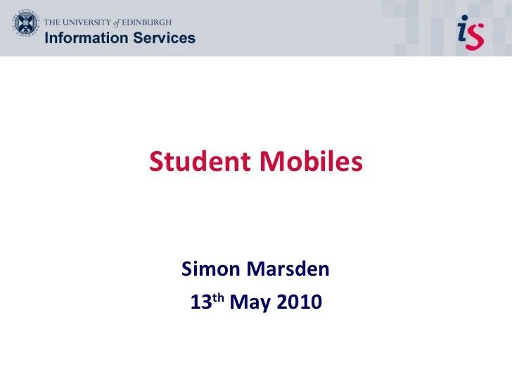 Student Mobiles Simon Marsden 13 th  May 2010