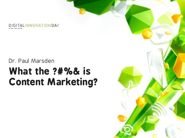 What the ?#%& is  Content Marketing? Dr. Paul Marsden